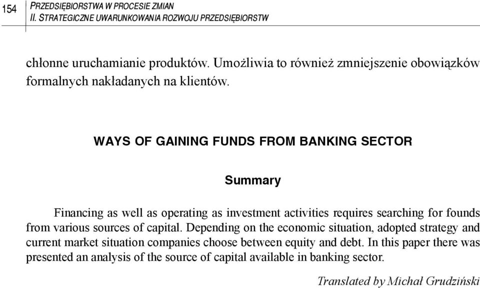 WAYS OF GAINING FUNDS FROM BANKING SECTOR Summary Financing as well as operating as investment activities requires searching for founds from various sources