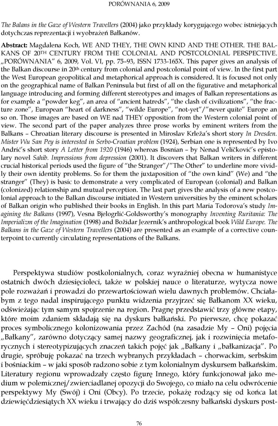 75 93, ISSN 1733-165X. This paper gives an analysis of the Balkan discourse in 20 th century from colonial and postcolonial point of view.
