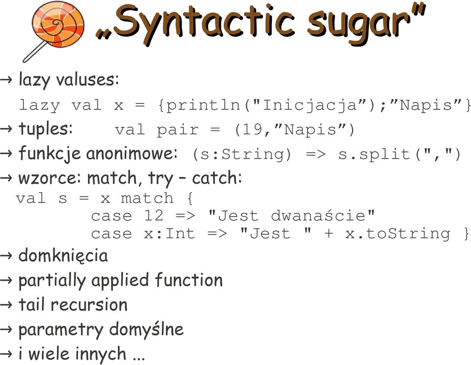 "split("","") wzorce: match, try catch: val s = x match { case 12 => ""Jest dwanaście"" case"