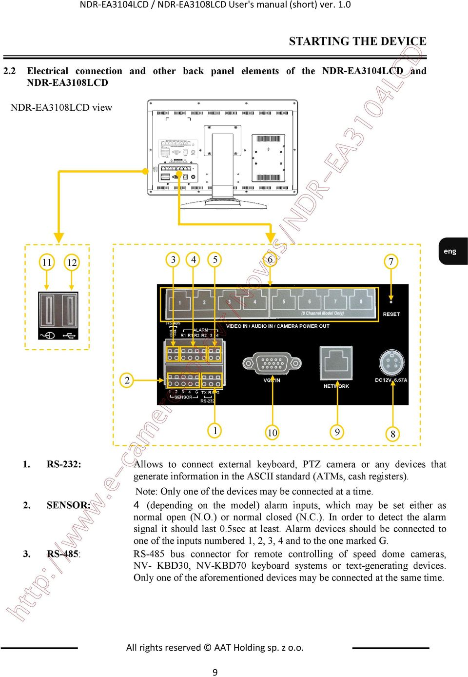 RS-232: Allows to connect external keyboard, PTZ camera or any devices that generate information in the ASCII standard (ATMs, cash registers). Note: Only one of the devices may be connected at a time.