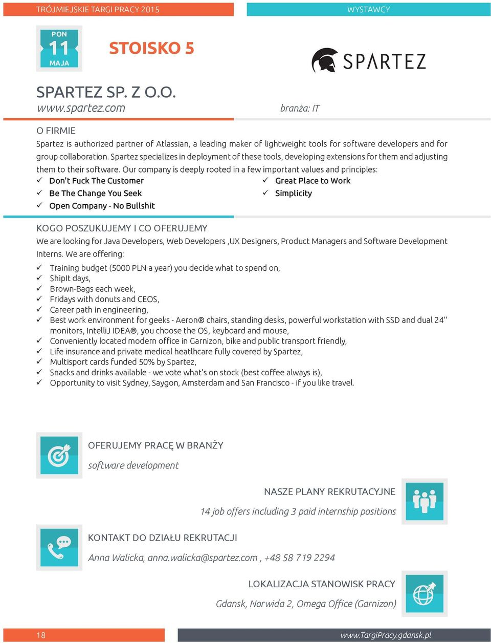 Spartez specializes in deployment of these tools, developing extensions for them and adjusting them to their software.
