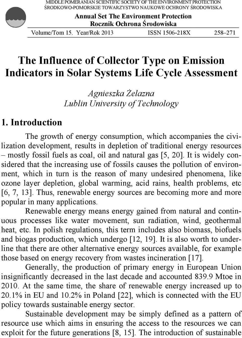 Introduction Agnieszka Żelazna Lublin University of Technology The growth of energy consumption, which accompanies the civilization development, results in depletion of traditional energy resources