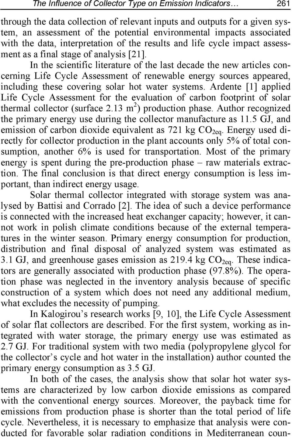 In the scientific literature of the last decade the new articles concerning Life Cycle Assessment of renewable energy sources appeared, including these covering solar hot water systems.