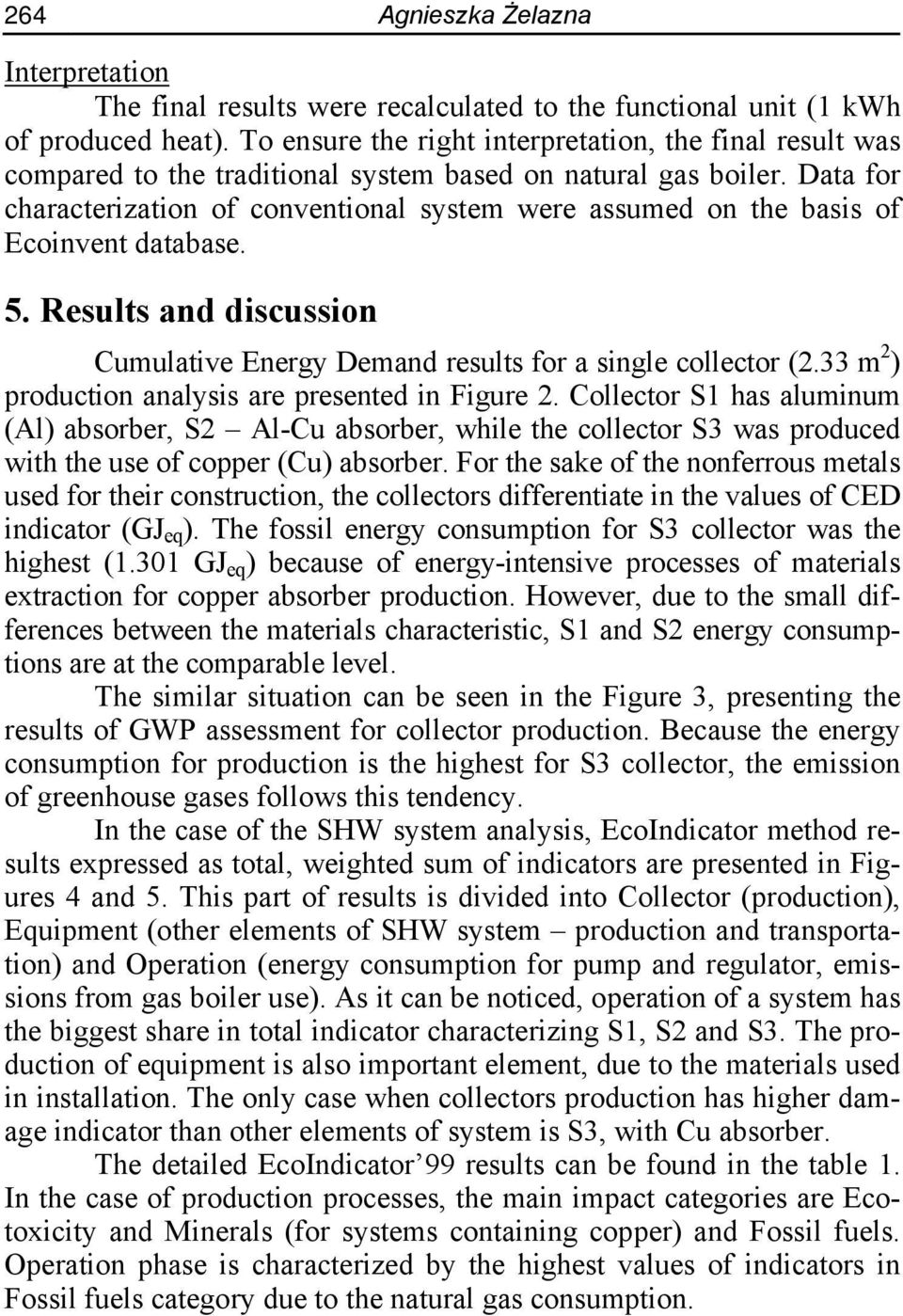 Data for characterization of conventional system were assumed on the basis of Ecoinvent database. 5. Results and discussion Cumulative Energy Demand results for a single collector (2.