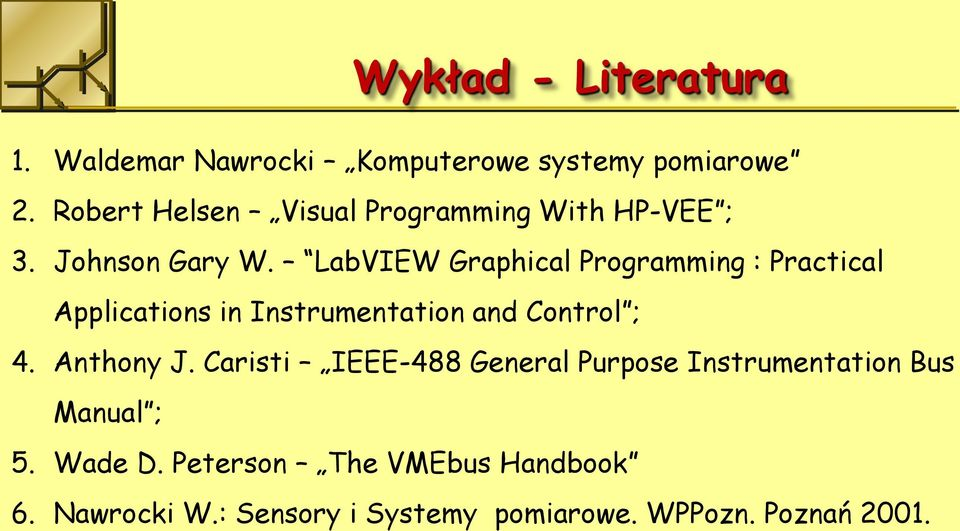 LabVIEW Graphical Programming : Practical Applications in Instrumentation and Control ; 4. Anthony J.