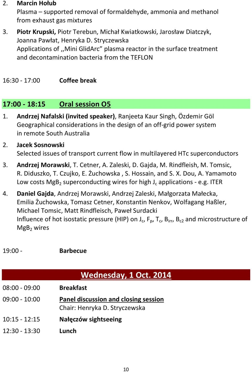 Stryczewska Applications of,,mini GlidArc plasma reactor in the surface treatment and decontamination bacteria from the TEFLON 16:30-17:00 Coffee break 17:00-18:15 Oral session O5 1.