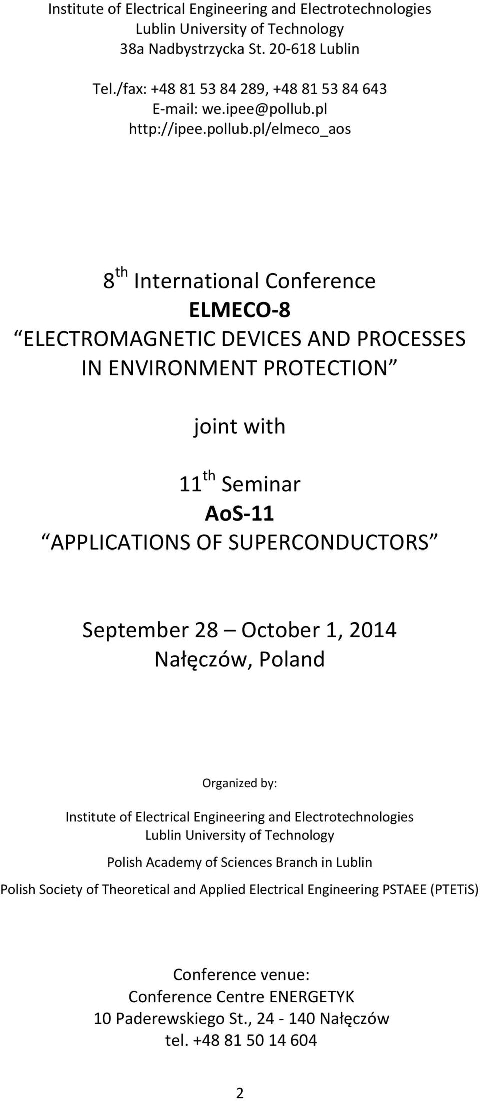 pl/elmeco_aos 8 th International Conference ELMECO-8 ELECTROMAGNETIC DEVICES AND PROCESSES IN ENVIRONMENT PROTECTION joint with 11 th Seminar AoS-11 APPLICATIONS OF SUPERCONDUCTORS September 28