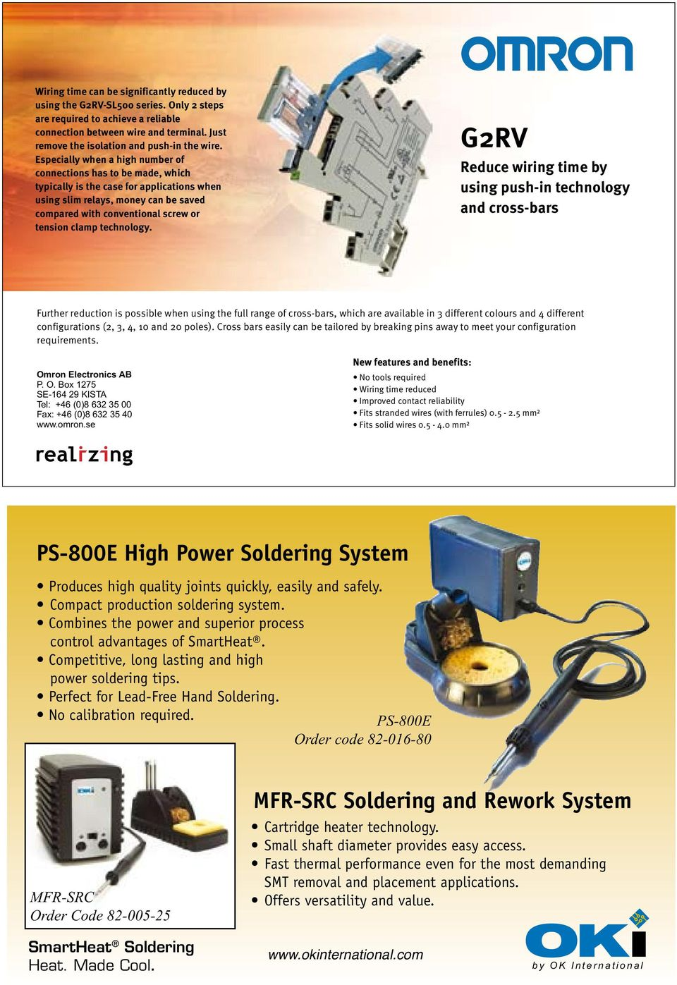 No calibration required. PS-800E Order code 82-016-80 MFR-SRC Order Code 82-005-25 MFR-SRC Soldering and Rework System Cartridge heater technology.