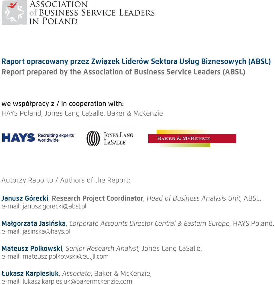 Analysis Unit, ABSL, e-mail: janusz.gorecki@absl.pl Małgorzata Jasińska, Corporate Accounts Director Central & Eastern Europe, HAYS Poland, e-mail: jasinska@hays.