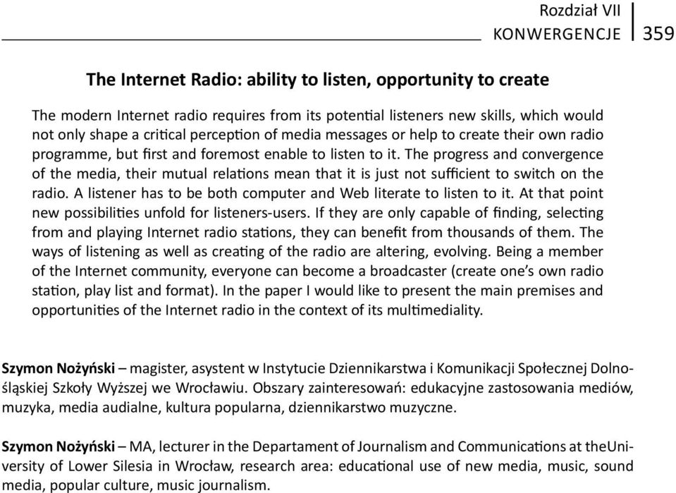 The progress and convergence of the media, their mutual rela ons mean that it is just not sufficient to switch on the radio. A listener has to be both computer and Web literate to listen to it.