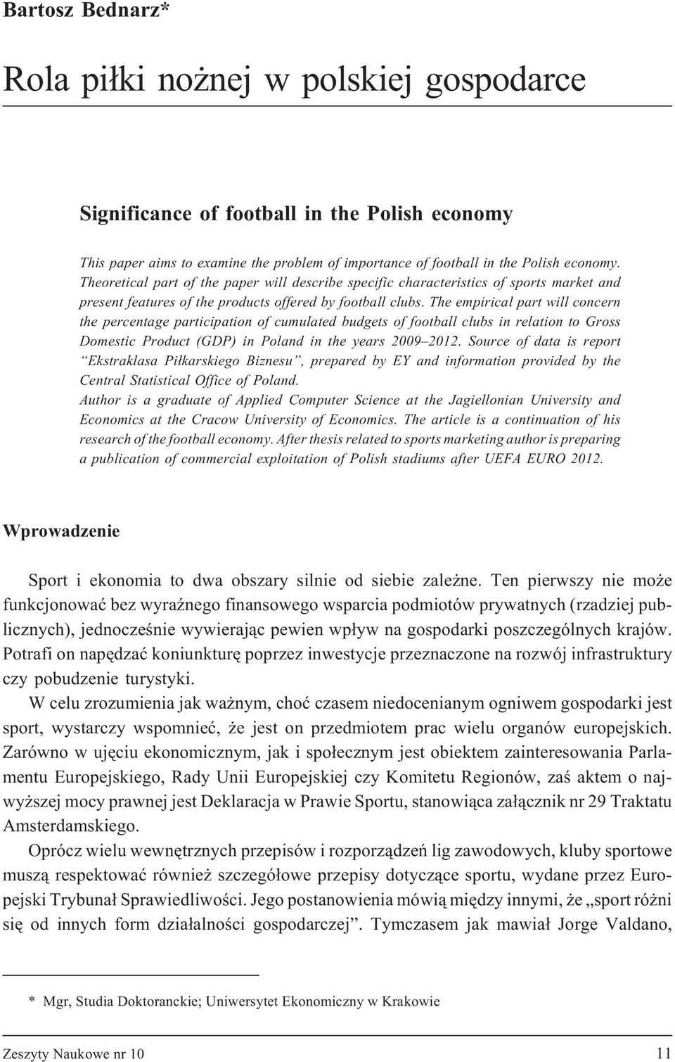 The empirical part will concern the percentage participation of cumulated budgets of football clubs in relation to Gross Domestic Product (GDP) in Poland in the years 2009 2012.