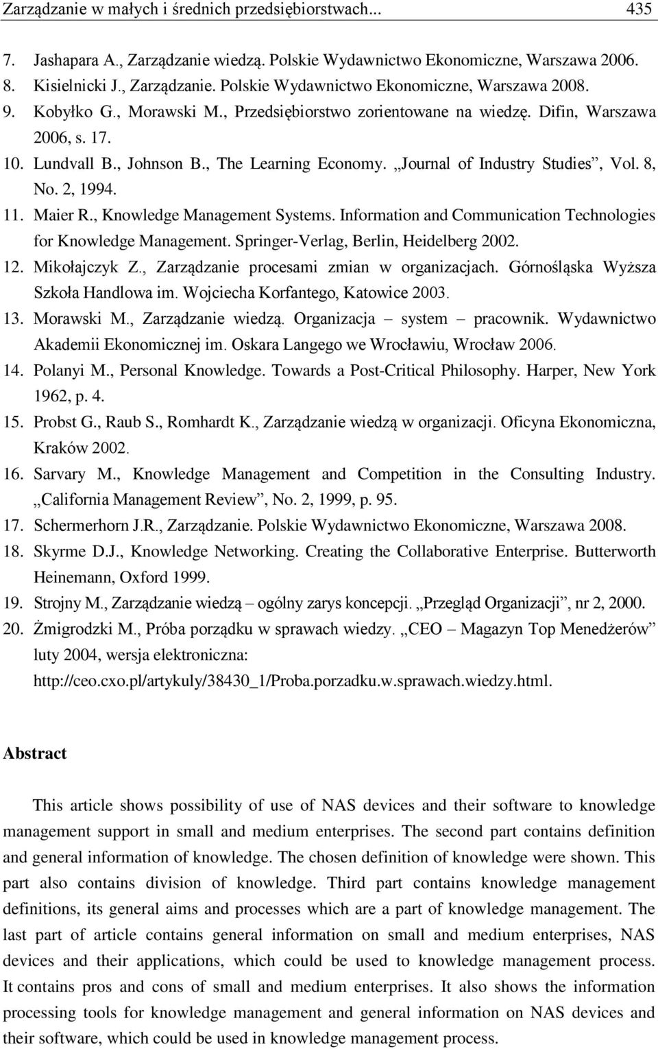 11. Maier R., Knowledge Management Systems. Information and Communication Technologies for Knowledge Management. Springer-Verlag, Berlin, Heidelberg 2002. 12. Mikołajczyk Z.