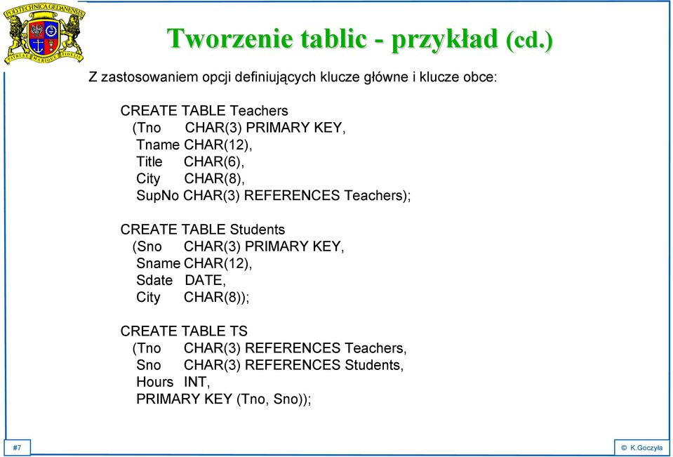KEY, Tname CHAR(12), Title CHAR(6), City CHAR(8), SupNo CHAR(3) REFERENCES Teachers); CREATE TABLE Students (Sno