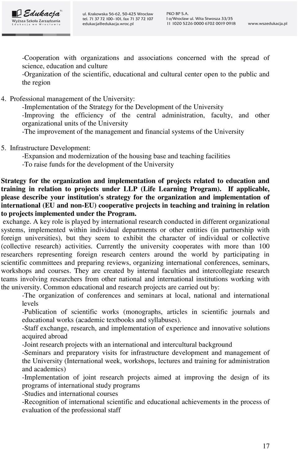 Professional management of the University: -Implementation of the Strategy for the Development of the University -Improving the efficiency of the central administration, faculty, and other