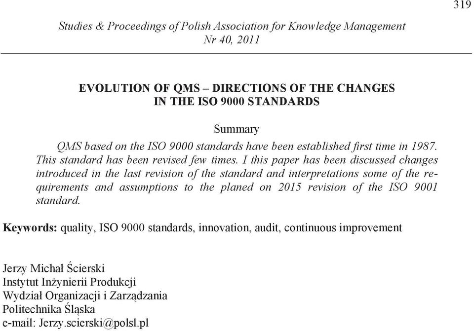 I this paper has been discussed changes introduced in the last revision of the standard and interpretations some of the requirements and assumptions to the planed on 2015