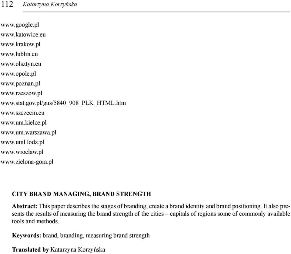 pl CITY BRAND MANAGING, BRAND STRENGTH Abstract: This paper describes the stages of branding, create a brand identity and brand positioning.