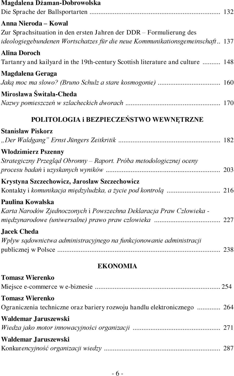 . 137 Alina Doroch Tartanry and kailyard in the 19th-century Scottish literature and culture... 148 Magdalena Geraga Jaką moc ma słowo? (Bruno Schulz a stare kosmogonie).