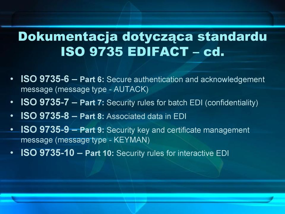 9735-7 Part 7: Security rules for batch EDI (confidentiality) ISO 9735-8 Part 8: Associated data in