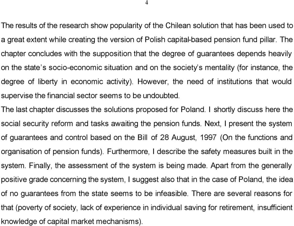 economic activity). However, the need of institutions that would supervise the financial sector seems to be undoubted. The last chapter discusses the solutions proposed for Poland.