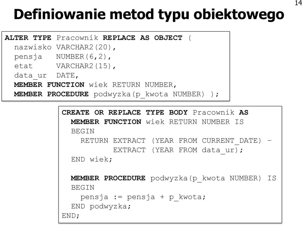 REPLACE TYPE BODY Pracownik AS MEMBER FUNCTION wiek RETURN NUMBER IS BEGIN RETURN EXTRACT (YEAR FROM CURRENT_DATE) EXTRACT