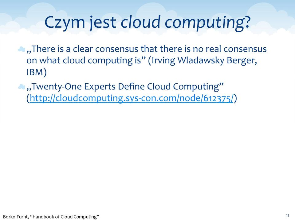 cloud computing is (Irving Wladawsky Berger, IBM) Twenty- One Experts