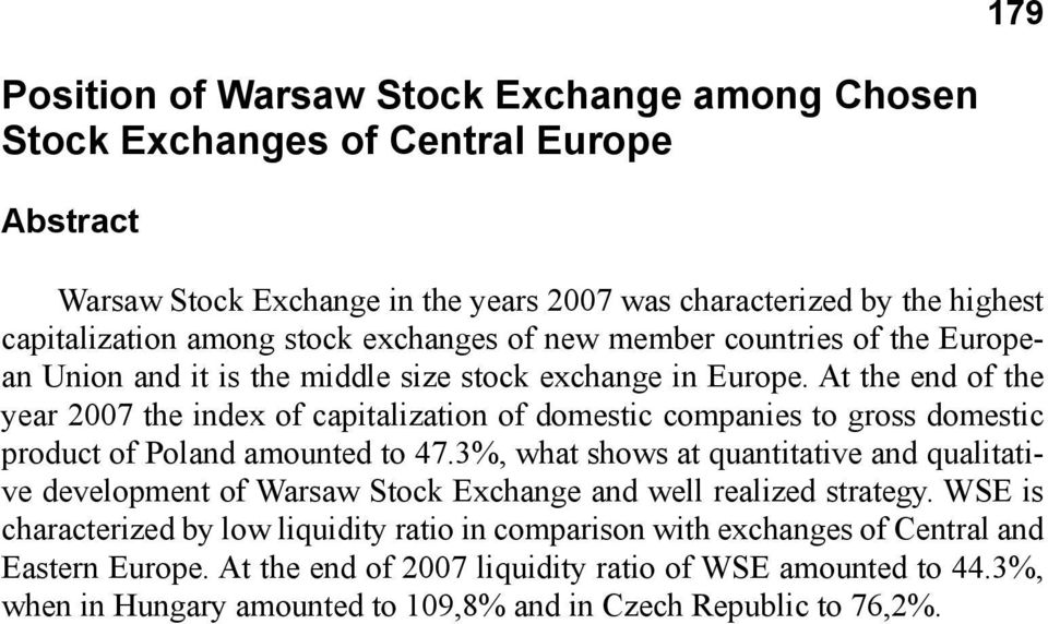 At the end of the year 2007 the index of capitalization of domestic companies to gross domestic product of Poland amounted to 47.