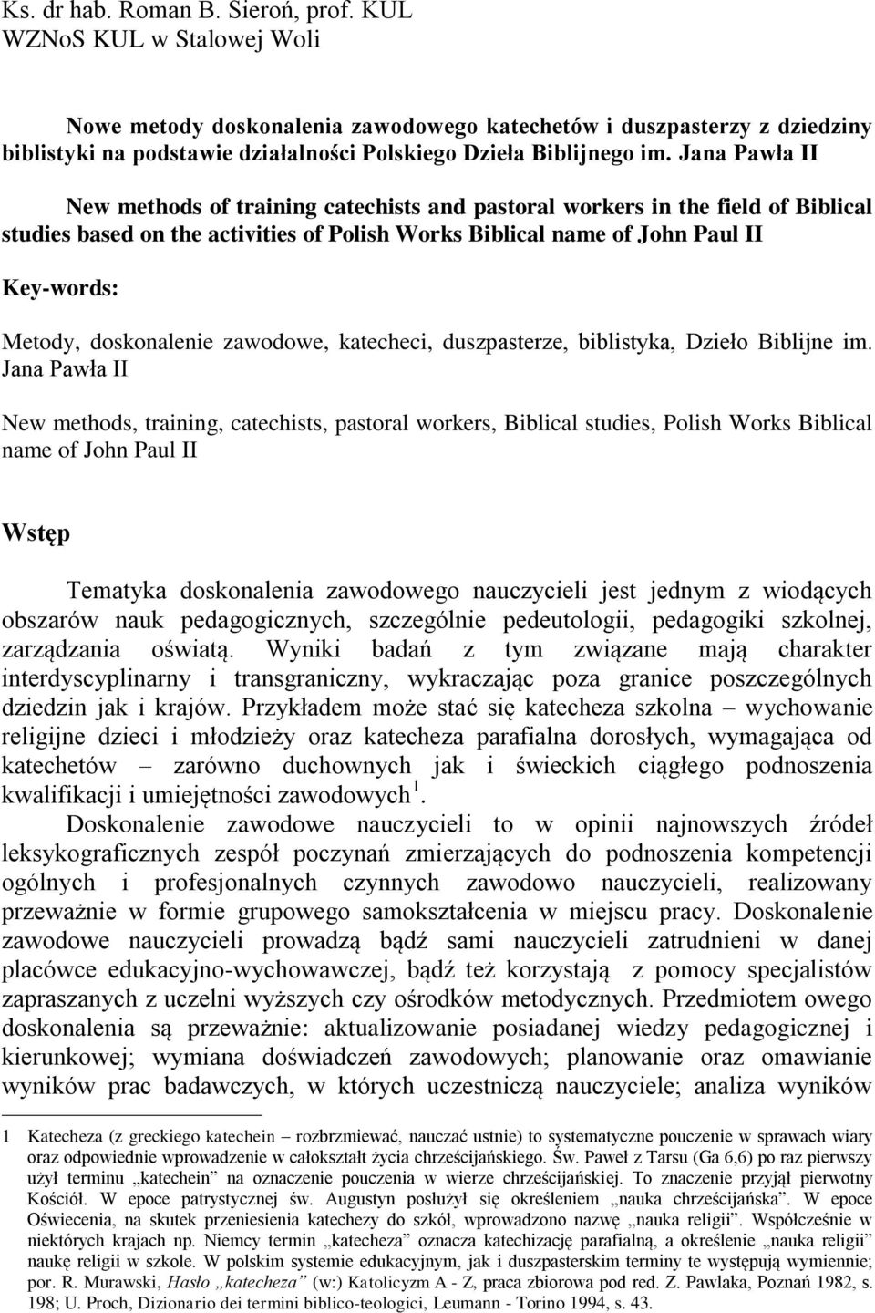 Jana Pawła II New methods of training catechists and pastoral workers in the field of Biblical studies based on the activities of Polish Works Biblical name of John Paul II Key-words: Metody,