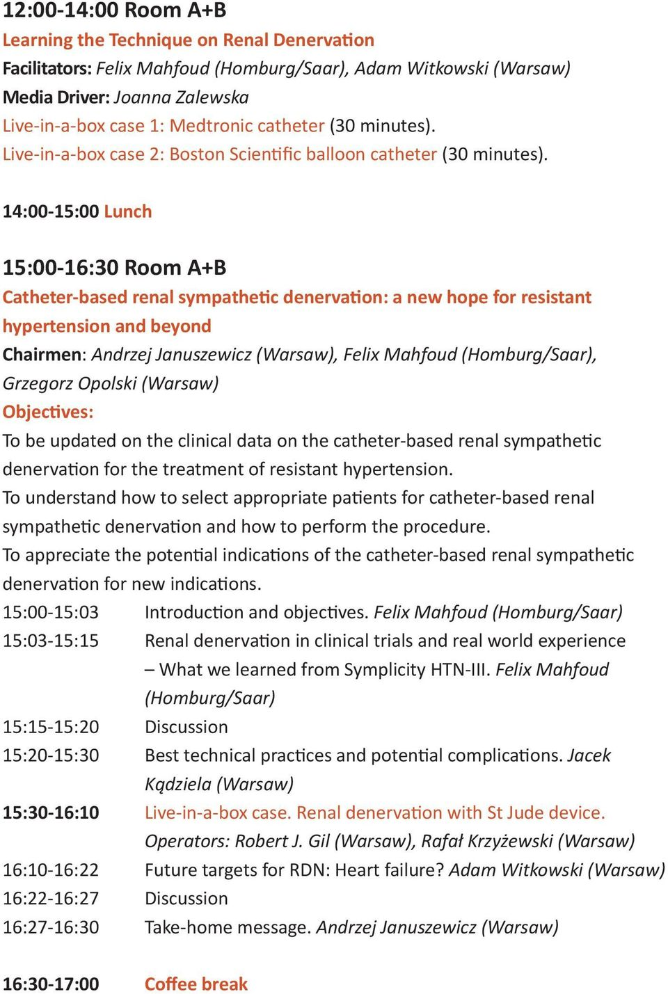 14:00-15:00 Lunch 15:00-16:30 Room A+B Catheter-based renal sympathetic denervation: a new hope for resistant hypertension and beyond Chairmen: Andrzej Januszewicz (Warsaw), Felix Mahfoud