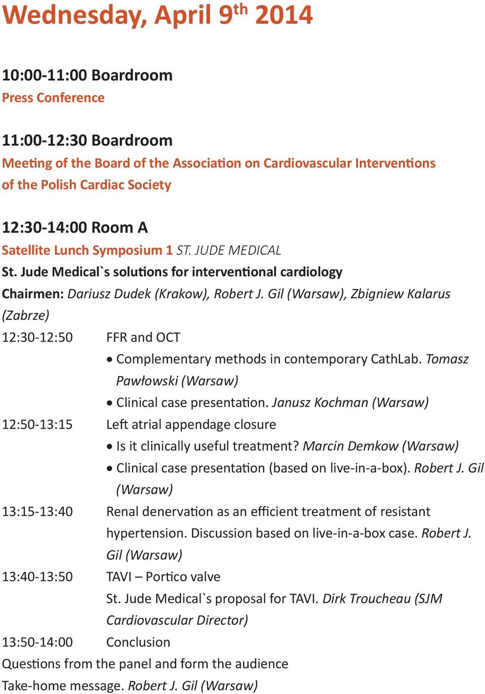 Gil (Warsaw), Zbigniew Kalarus (Zabrze) 12:30-12:50 FFR and OCT Complementary methods in contemporary CathLab. Tomasz Pawłowski (Warsaw) Clinical case presentation.