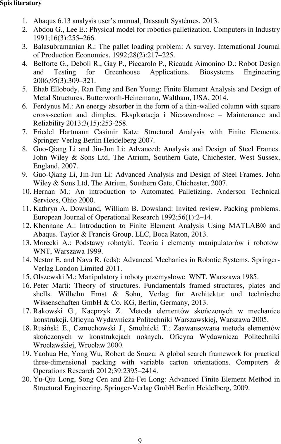 : Robot Design and Testing for Greenhouse Applications. Biosystems Engineering 2006;95(3):309 321. 5. Ehab Ellobody, Ran Feng and Ben Young: Finite Element Analysis and Design of Metal Structures.