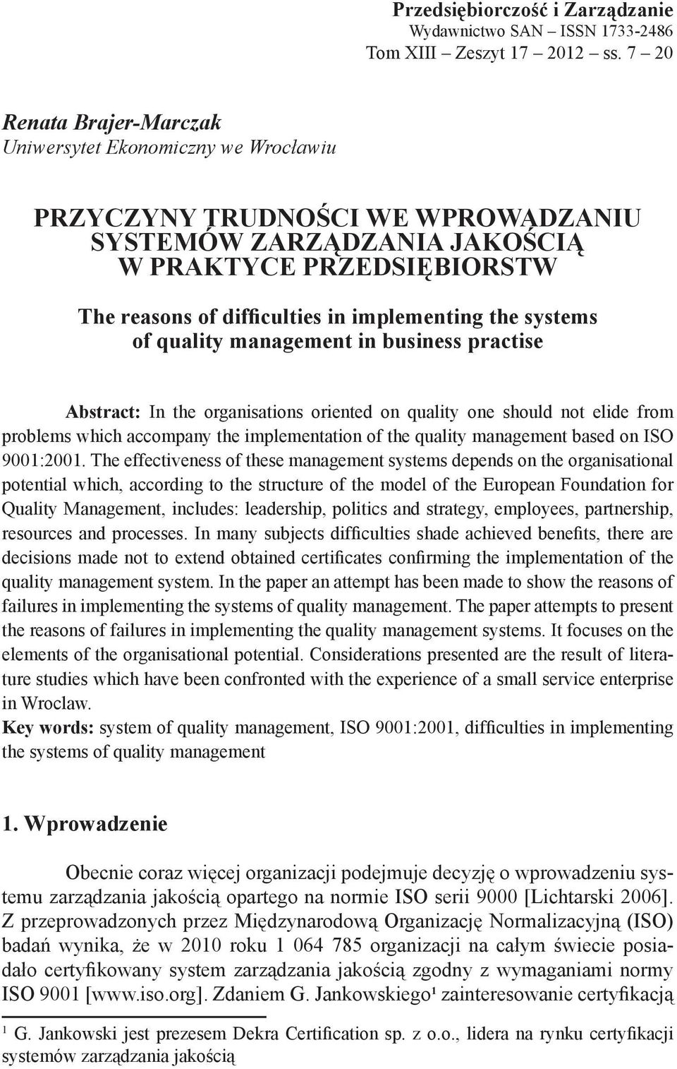 implementing the systems of quality management in business practise Abstract: In the organisations oriented on quality one should not elide from problems which accompany the implementation of the