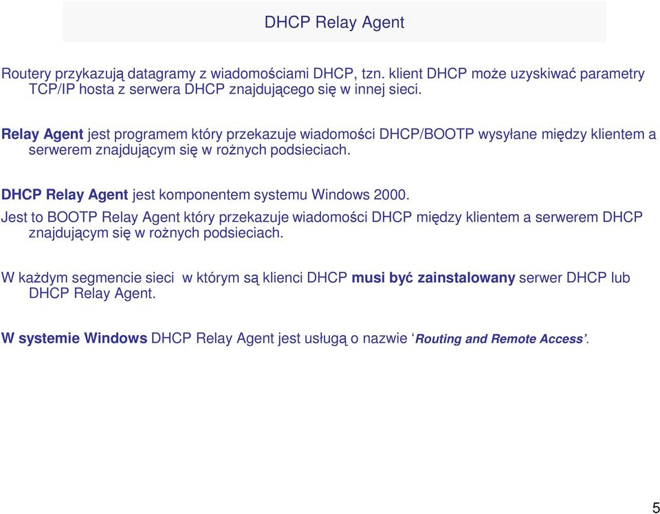 DHCP Relay Agent jest komponentem systemu Windows 2000.