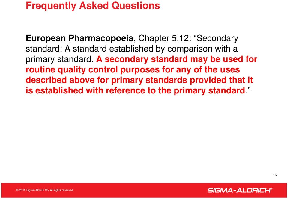 A secondary standard may be used for routine quality control purposes for any of the