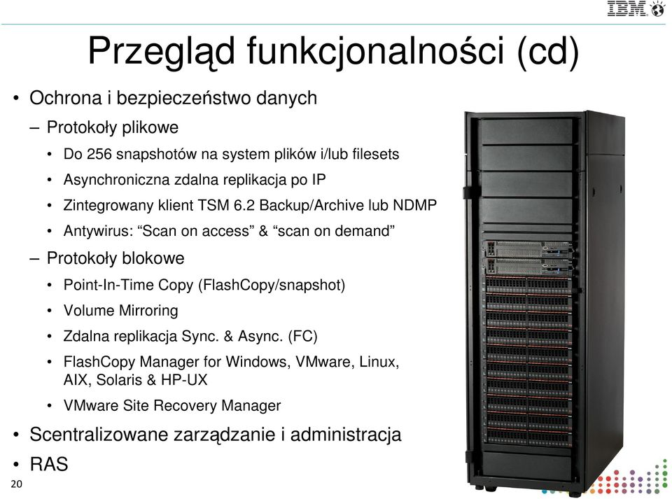 2 Backup/Archive lub NDMP Antywirus: Scan on access & scan on demand Protokoły blokowe Point-In-Time Copy (FlashCopy/snapshot)