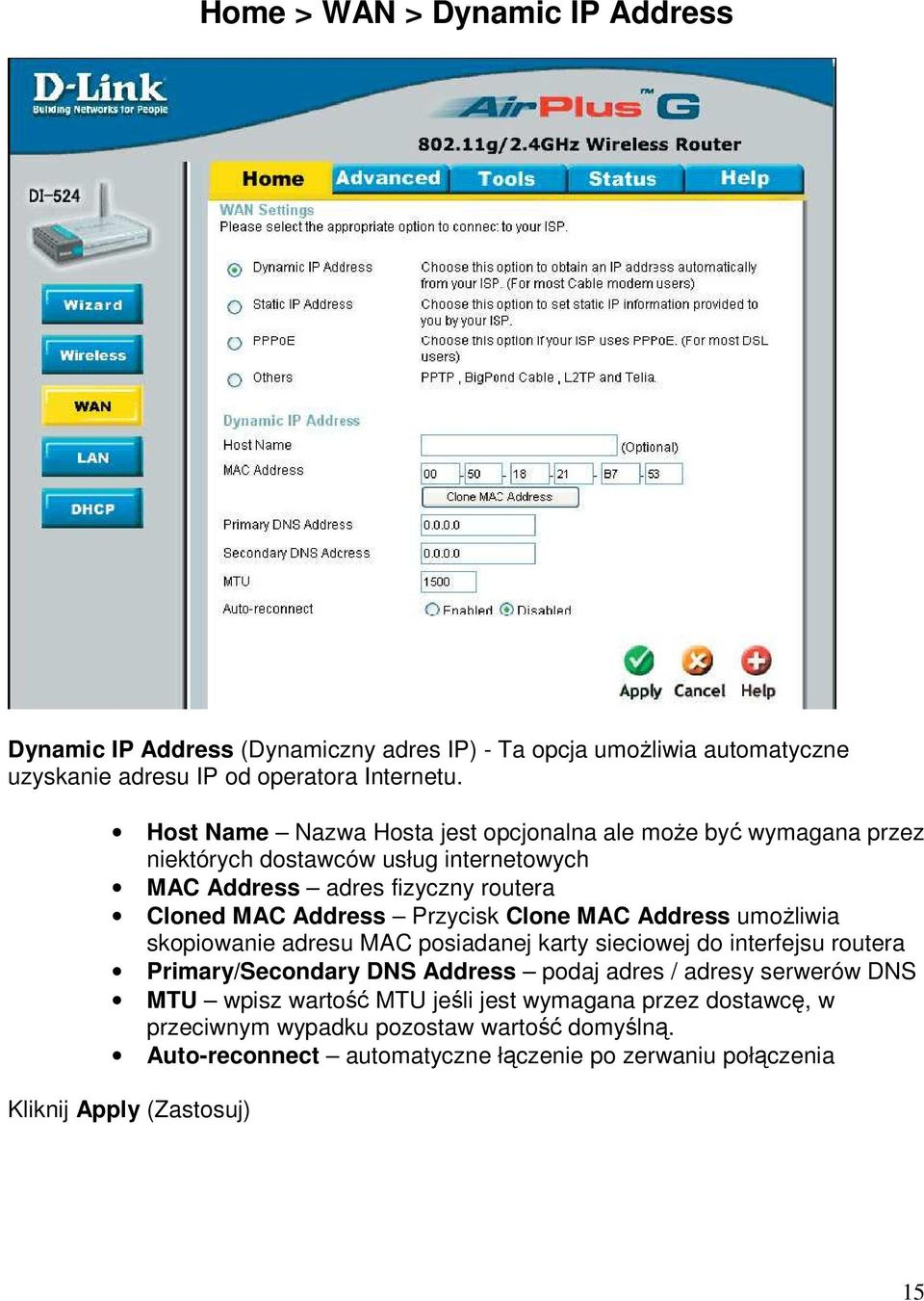 Clone MAC Address umoŝliwia skopiowanie adresu MAC posiadanej karty sieciowej do interfejsu routera Primary/Secondary DNS Address podaj adres / adresy serwerów DNS MTU