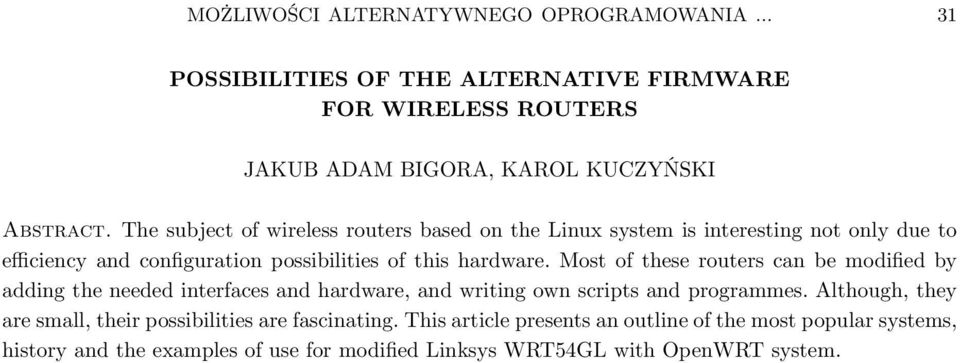 Most of these routers can be modified by adding the needed interfaces and hardware, and writing own scripts and programmes.