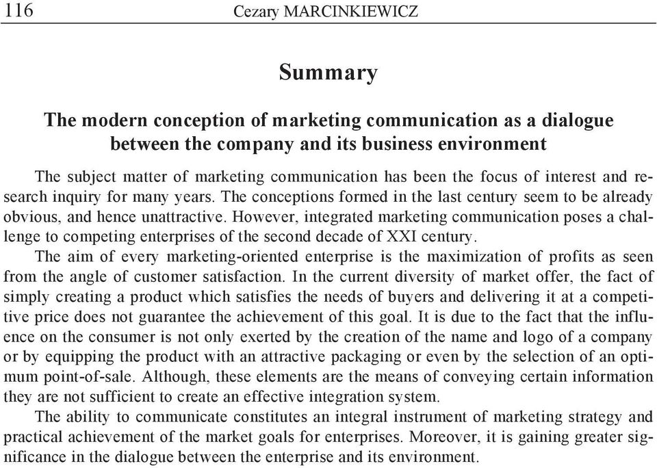 However, integrated marketing communication poses a challenge to competing enterprises of the second decade of XXI century.
