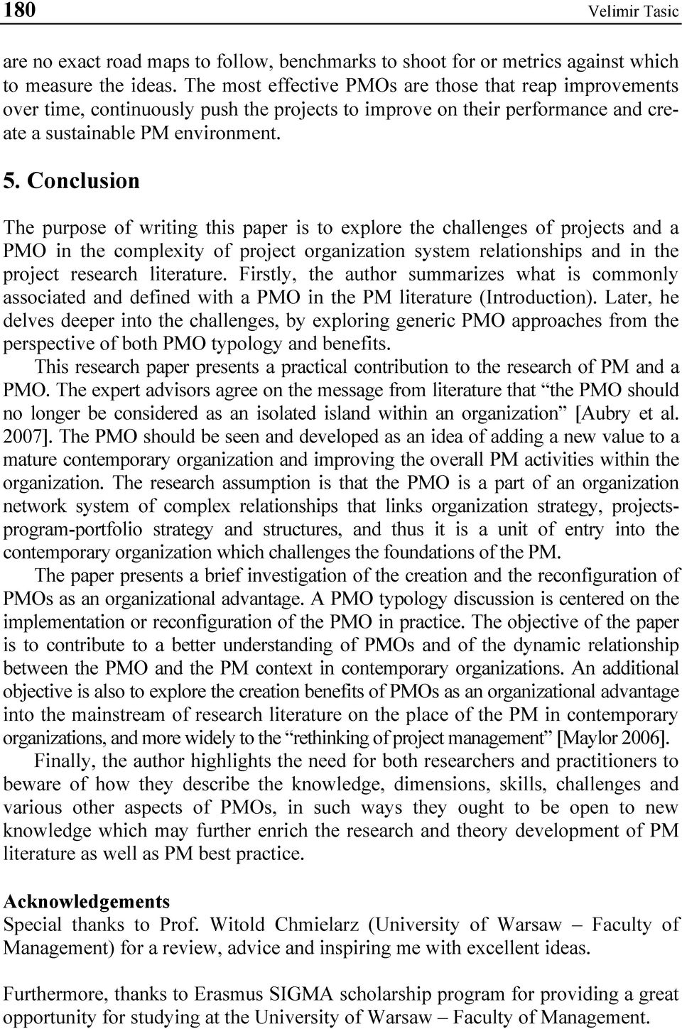Conclusion The purpose of writing this paper is to explore the challenges of projects and a PMO in the complexity of project organization system relationships and in the project research literature.