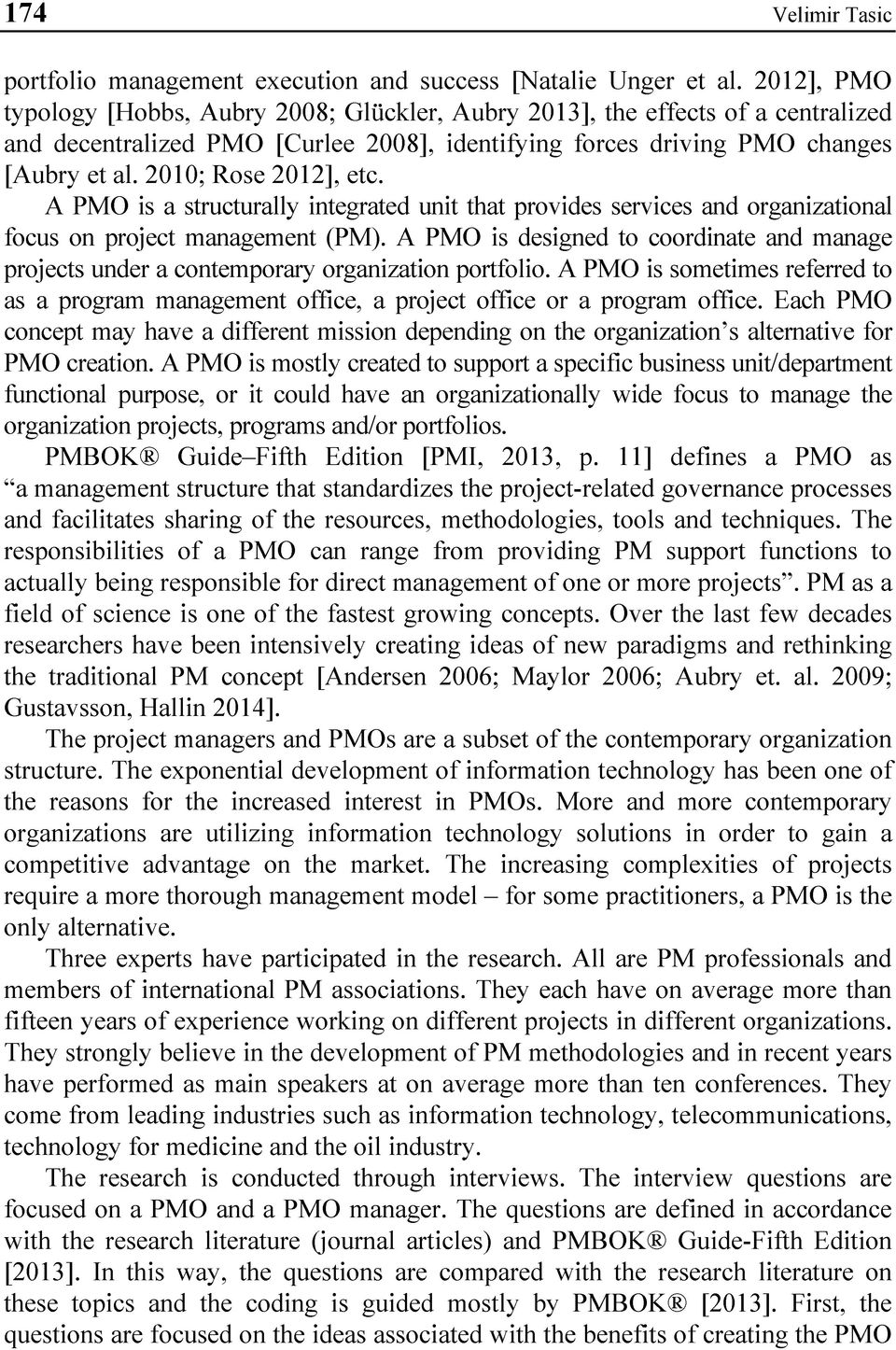 2010; Rose 2012], etc. A PMO is a structurally integrated unit that provides services and organizational focus on project management (PM).
