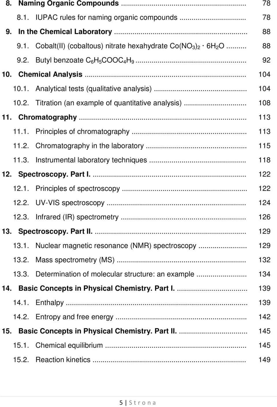.. 108 11. Chromatography... 113 11.1. Principles of chromatography... 113 11.2. Chromatography in the laboratory... 115 11.3. Instrumental laboratory techniques... 118 12. Spectroscopy. Part I.