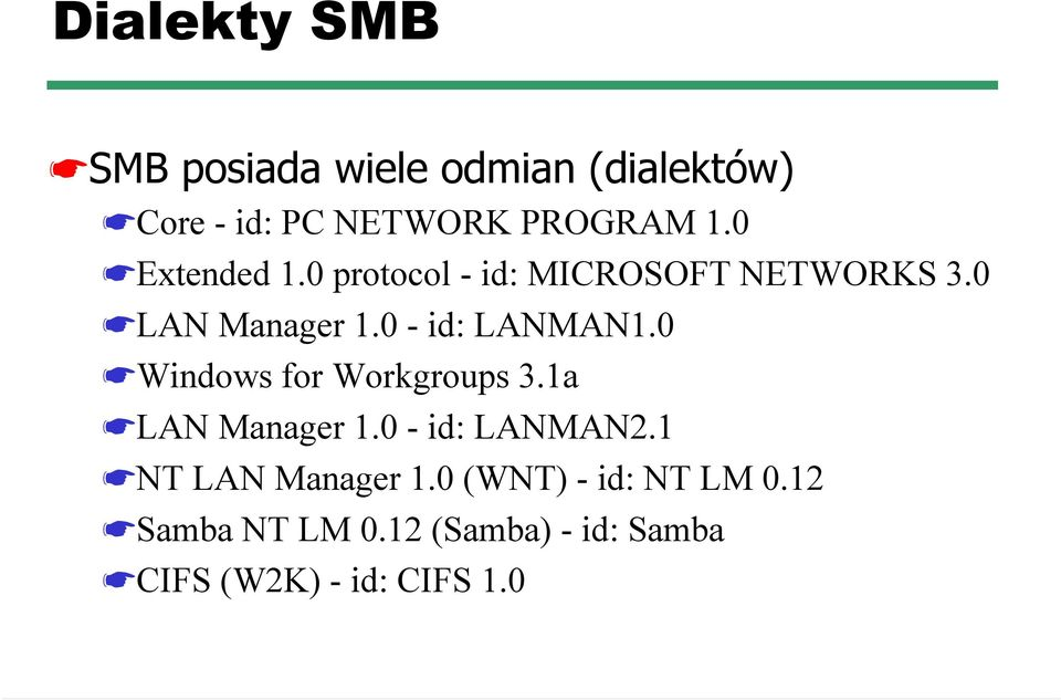 0 Windows for Workgroups 3.1a LAN Manager 1.0 - id: LANMAN2.1 NT LAN Manager 1.