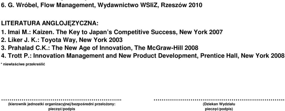 The Key to Japan s Competitive Success, New York 007. Liker J. K.: Toyota Way, New York 003 Prahalad C.K.: The New Age of Innovation, The McGraw-Hill 008.