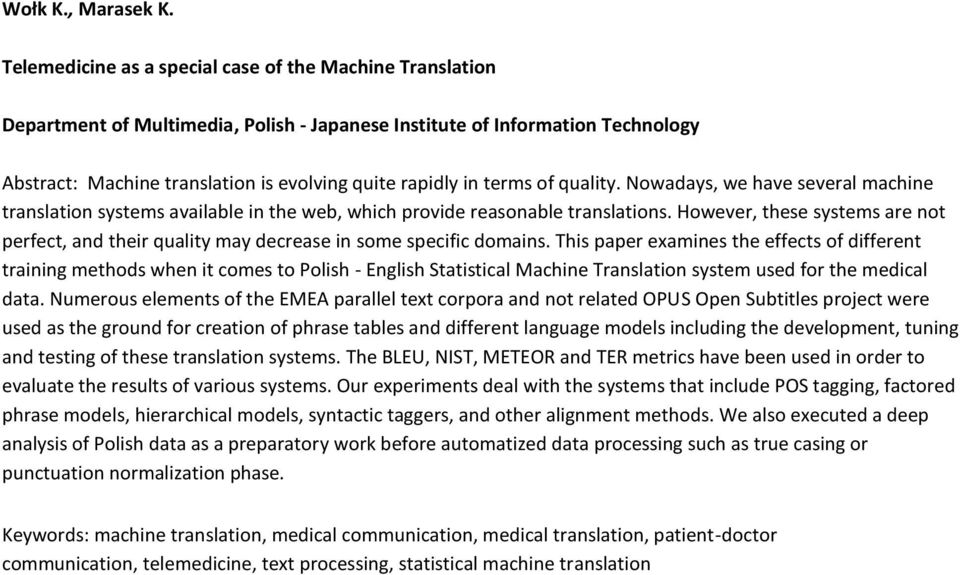 terms of quality. Nowadays, we have several machine translation systems available in the web, which provide reasonable translations.