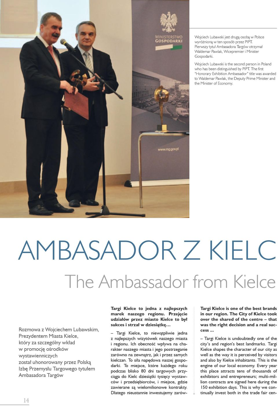 The first Honorary Exhibition Ambassador title was awarded to Waldemar Pawlak, the Deputy Prime Minister and the Minister of Economy.