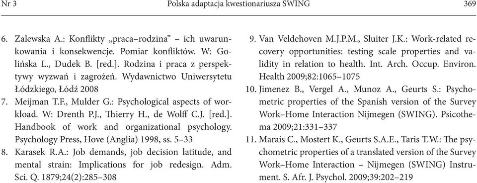 ]. Handbook of work and organizational psychology. Psychology Press, Hove (Anglia) 1998, ss. 5 33 8. Karasek R.A.: Job demands, job decision latitude, and mental strain: Implications for job redesign.