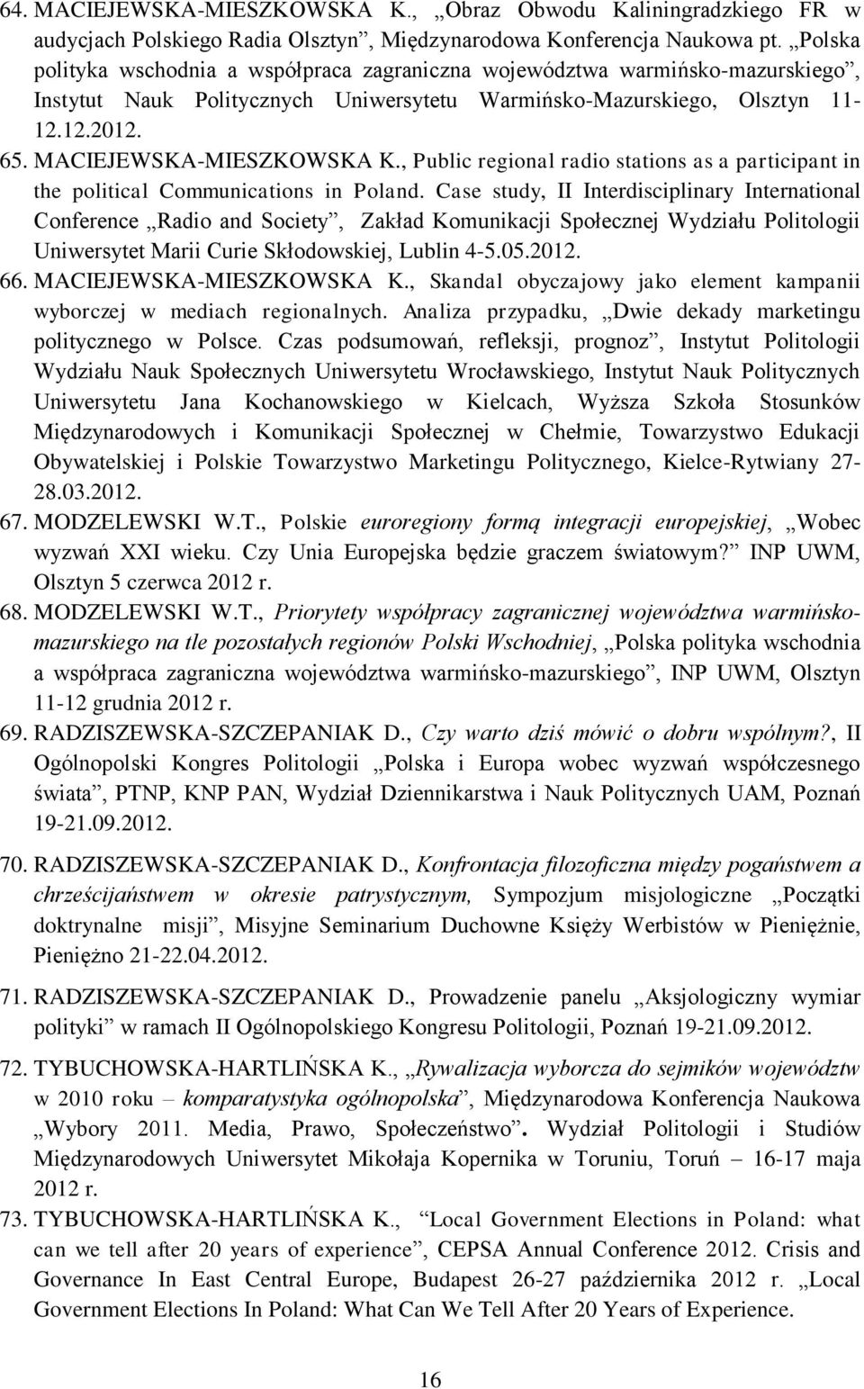 MACIEJEWSKA-MIESZKOWSKA K., Public regional radio stations as a participant in the political Communications in Poland.