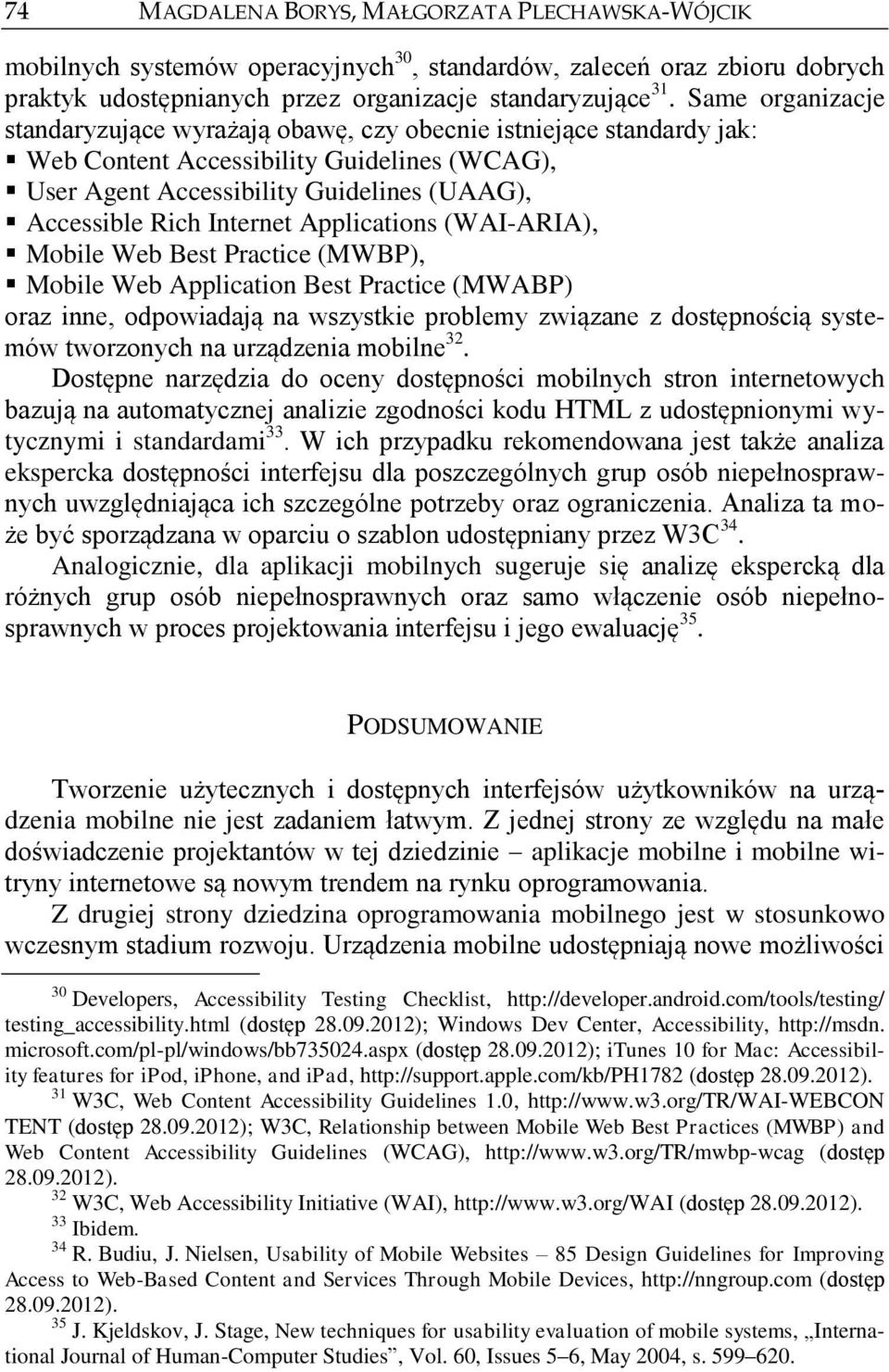 Applications (WAI-ARIA), Mobile Web Best Practice (MWBP), Mobile Web Application Best Practice (MWABP) oraz inne, odpowiadają na wszystkie problemy związane z dostępnością systemów tworzonych na