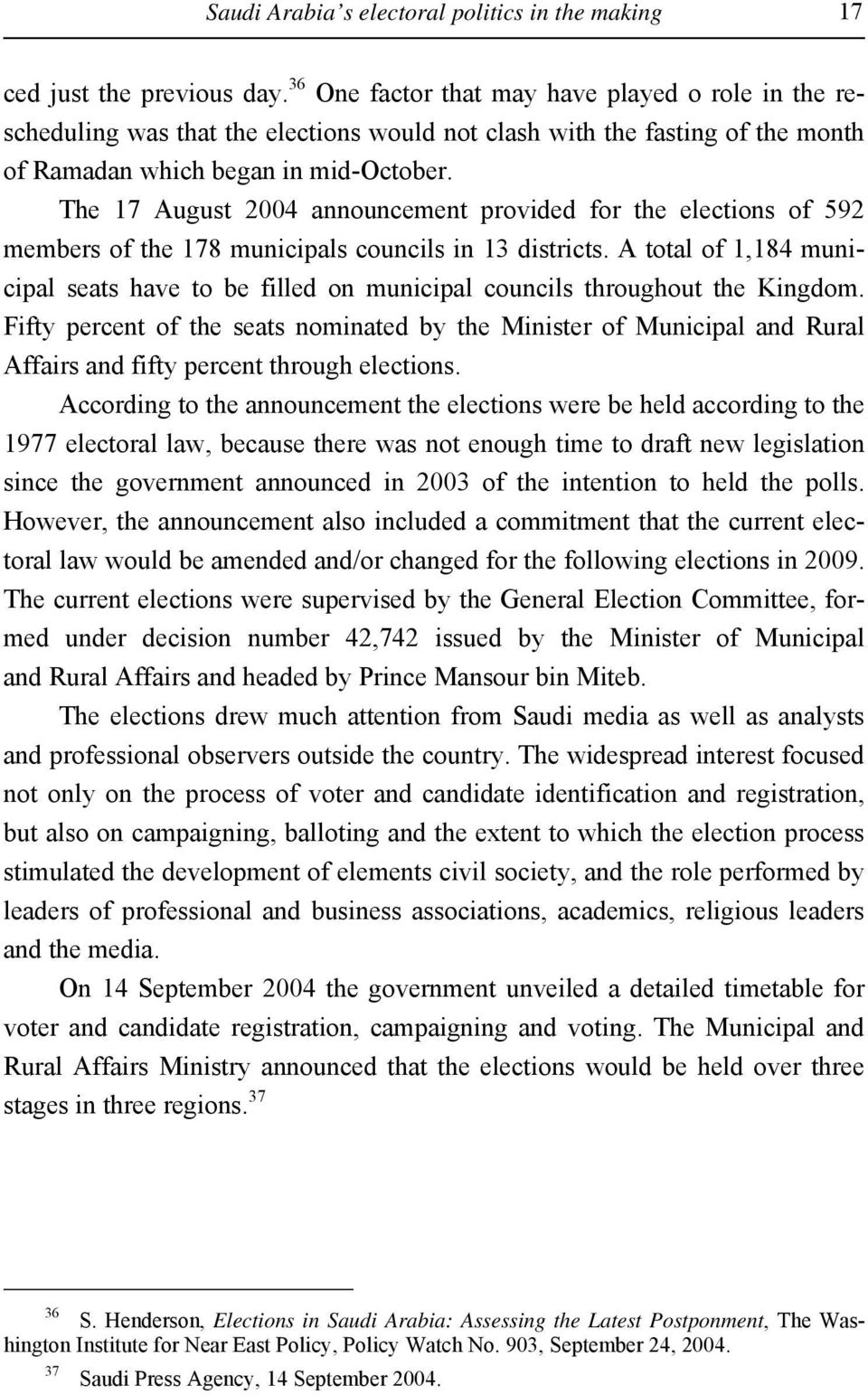 The 17 August 2004 announcement provided for the elections of 592 members of the 178 municipals councils in 13 districts.