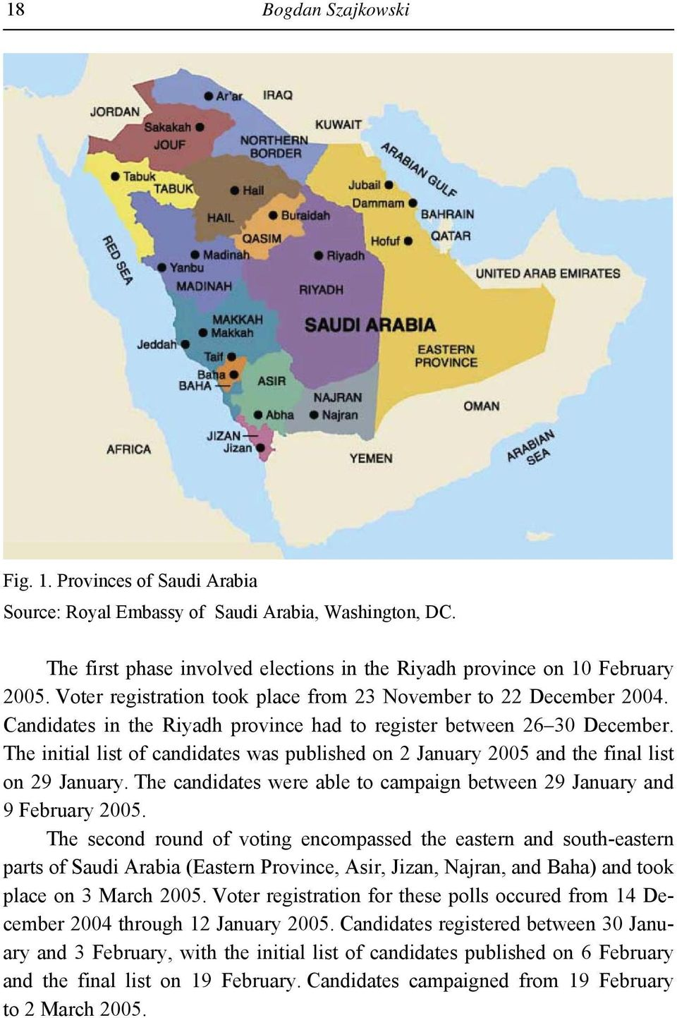 The initial list of candidates was published on 2 January 2005 and the final list on 29 January. The candidates were able to campaign between 29 January and 9 February 2005.