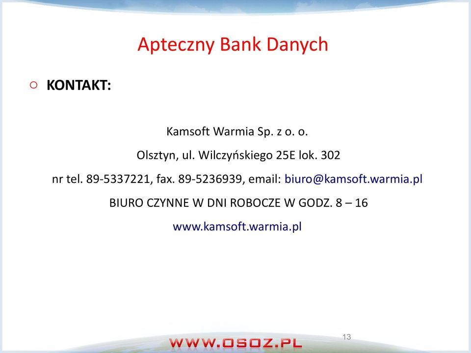 89-5236939, email: biuro@kamsoft.warmia.